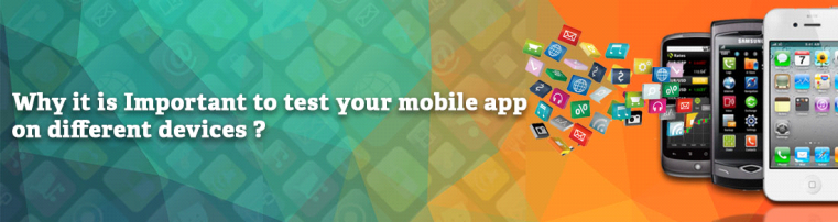 Why it is Important to Test Your Mobile App on Different Devices?