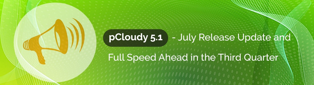 pCloudy 5.1 - July Release Update and Full Speed Ahead in the Third Quarter