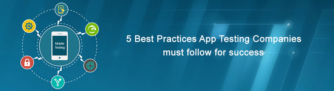 5 Best Practices App Testing Companies Must Follow for Success
