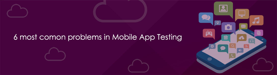 6 Most Common Problems in Mobile App Testing