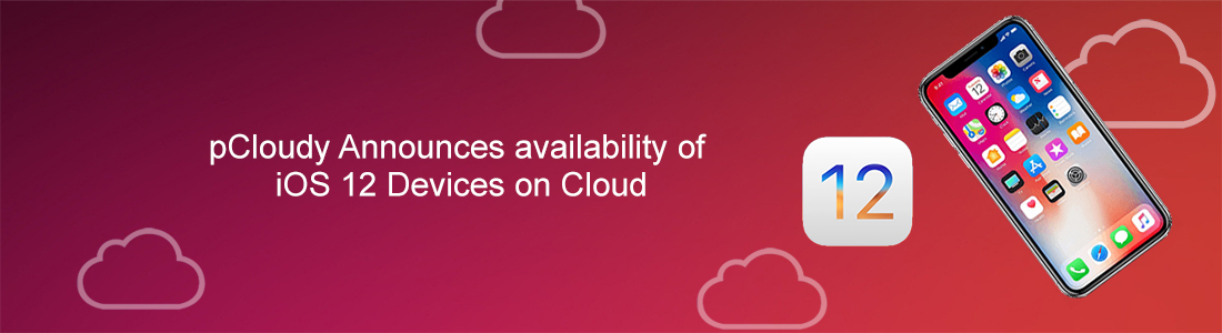 pCloudy Announces Availability of iOS 12 Devices on Cloud
