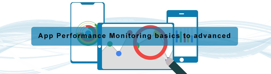 Mobile App Performance Monitoring Basics to Advanced