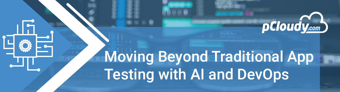Moving Beyond Traditional App Testing with AI and DevOps