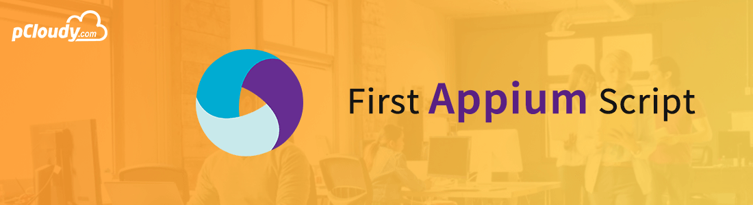 Writing The First Appium Test Automation Script (Android)