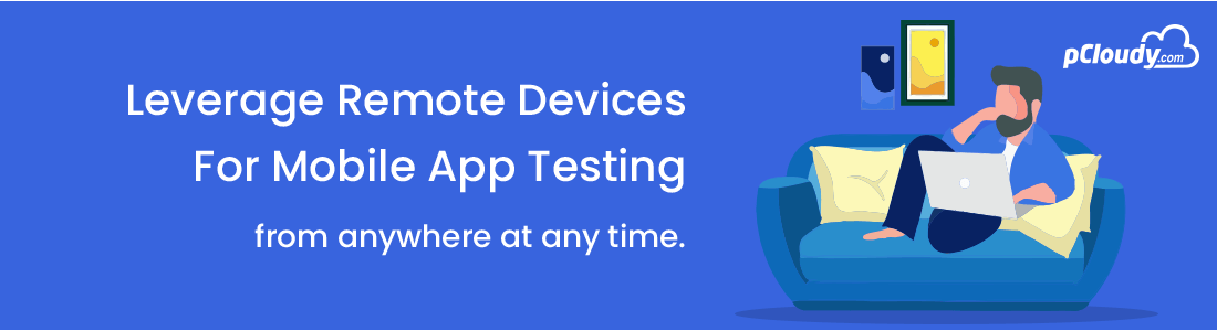 Ensure Continuous Productivity By Leveraging Remote Devices For Mobile App Testing