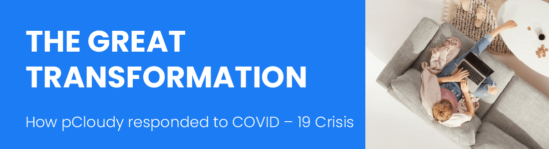 THE GREAT TRANSFORMATION- How pCloudy responded to COVID-19 Crisis