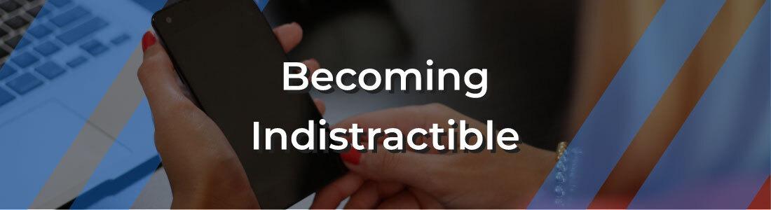 Becoming Indistractible !