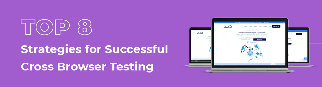 Top 8 Strategies for Successful Cross Browser Testing