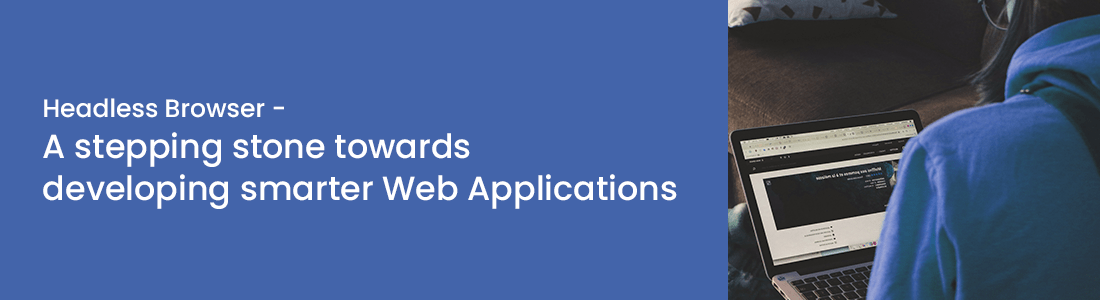 Headless Browser - A Stepping Stone Towards  Developing Smarter Web Applications