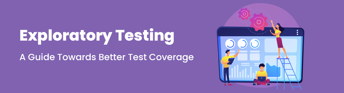Exploratory Testing, A Guide Towards Better Test Coverage
