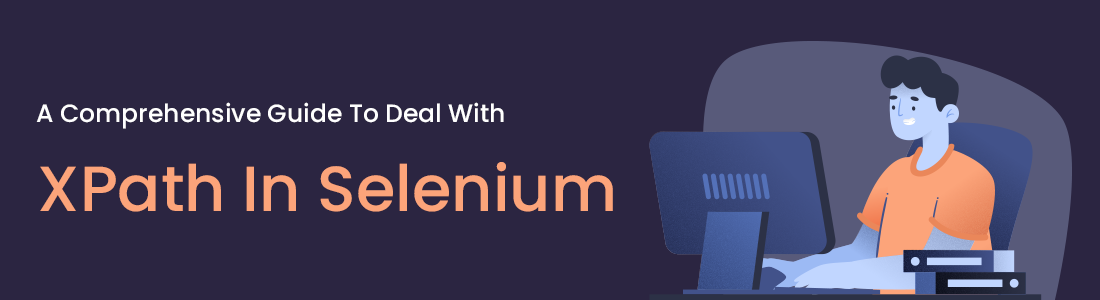 A Comprehensive Guide To Deal With XPath In Selenium