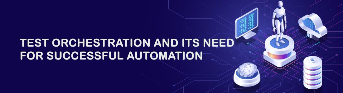 Test Orchestration and Its Need for Successful Automation