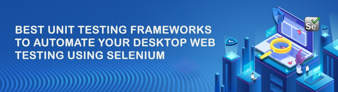 Best Unit Testing Frameworks to Automate your Desktop Web Testing using Selenium