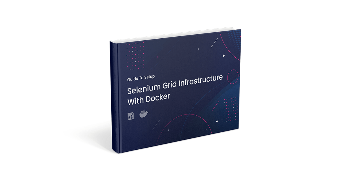 Guide To Setup Selenium Grid Infrastructure With Docker_top