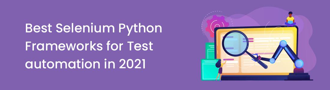 Best Selenium Python Frameworks for Test automation in 2021