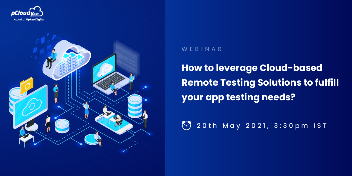How to leverage Cloud-based Remote Testing Solutions to fulfill your app testing needs?