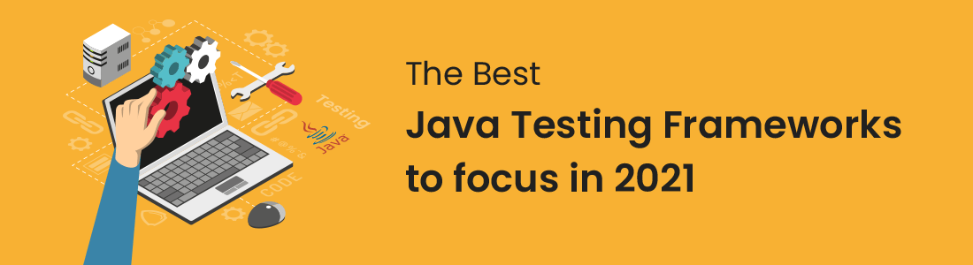 The Best Java Testing Frameworks to focus in 2021