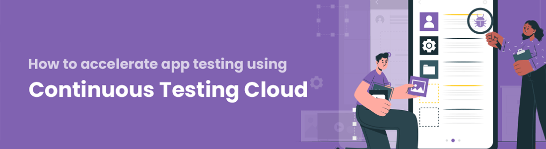 How to Accelerate App Testing Using Continuous Testing Cloud