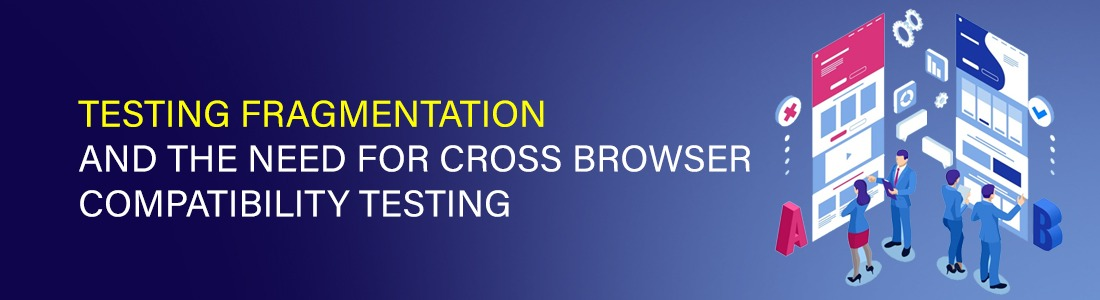 Testing fragmentation and the Need for Cross browser compatibility testing