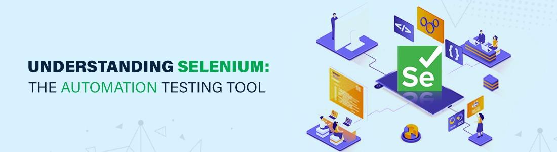 Understanding Selenium: The Automation Testing Tool