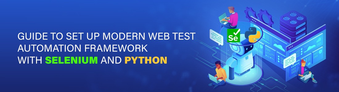 Guide to Set Up Modern Web Test Automation Framework with Selenium and Python