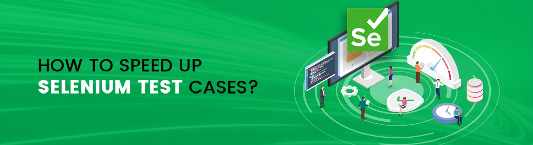 How To Speed Up Selenium Test Cases?