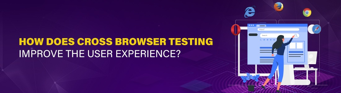 How does Cross Browser testing improve the User Experience?