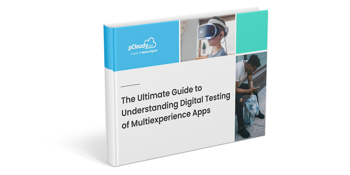 The Ultimate Guide to Understanding Digital Testing of Multiexperience Apps Main