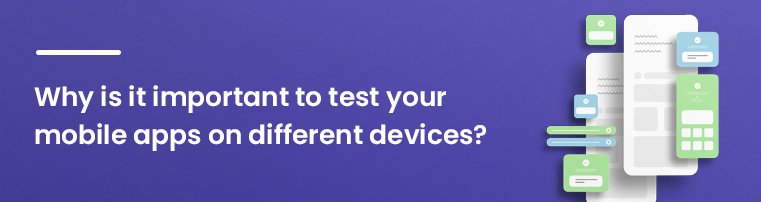 Why is it Important to Test Your Mobile Apps on Different Devices?