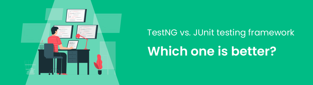 TestNG vs. JUnit Testing Framework: Which One Is Better?