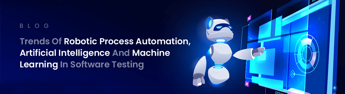 Trends Of Robotic Process Automation, Artificial Intelligence And Machine Learning In Software Testing