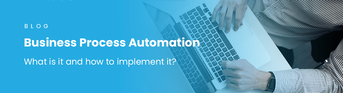 Business Process Automation: What is it and how to implement it?