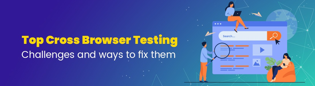 Top Cross Browser Testing Challenges and ways to fix them