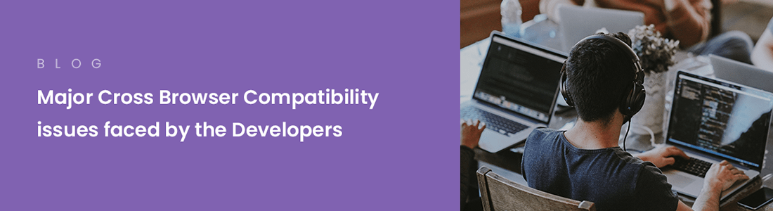 Major Cross Browser Compatibility issues faced by the Developers