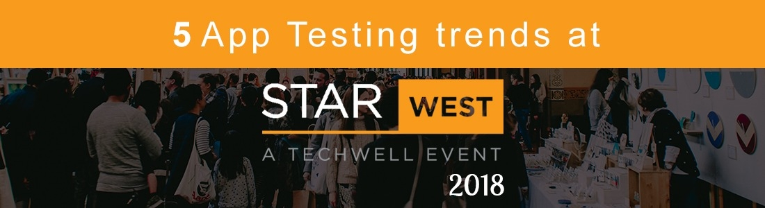 5 App testing trends at STARWEST 2018