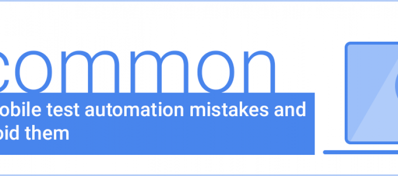 8 common Appium Mobile test automation mistakes and how to avoid them