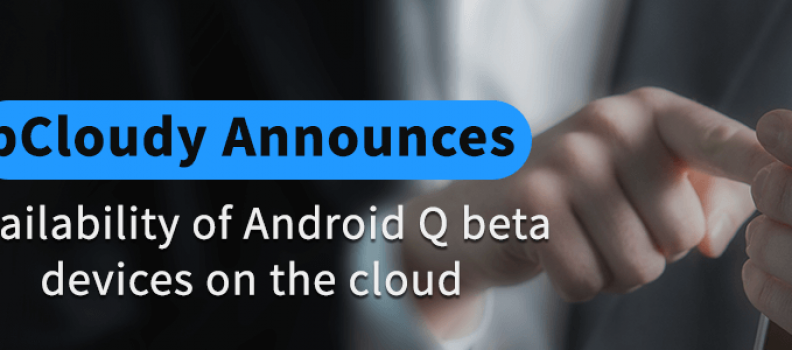 Android Q Beta Devices Available On pCloudy