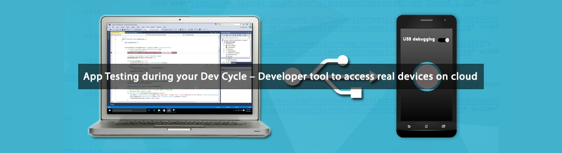 App Testing during your Dev Cycle – Developer tool to access real devices on cloud