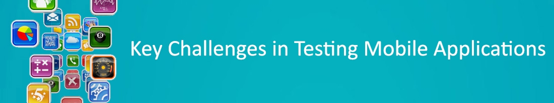Key Challenges in Testing Mobile Applications