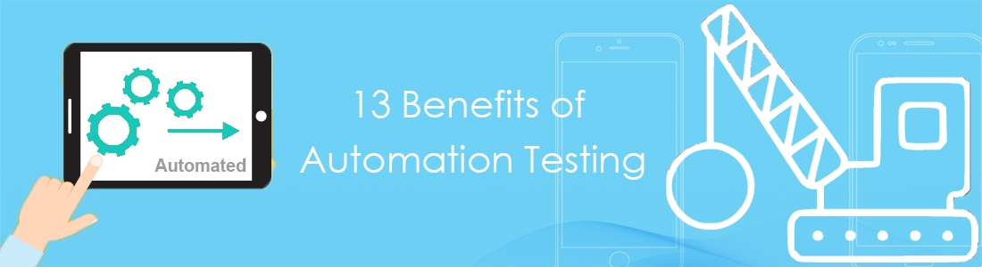 13 Benefits of Automation Testing