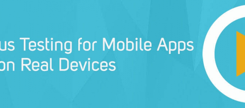 Webinar – Continuous Testing for Mobile Apps on Real Devices – New World Paradigm