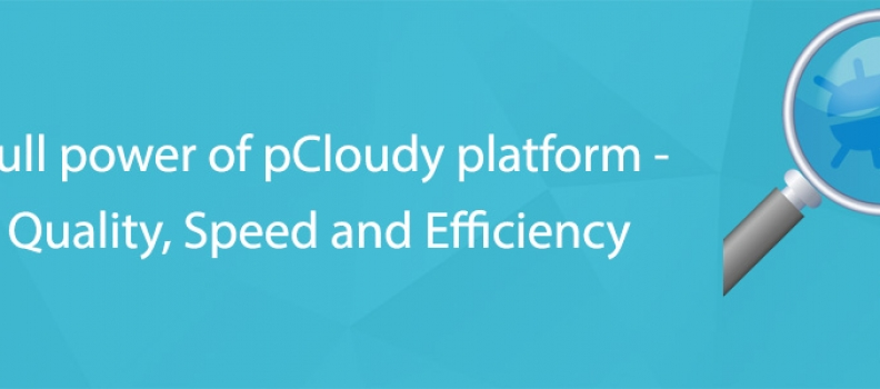 Explore Full Power of pCloudy Platform – Improve Quality, Speed and Efficiency