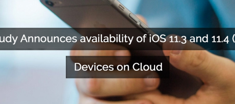 pCloudy Announces Availability of iOS 11.3 and 11.4 (beta) Devices on Cloud