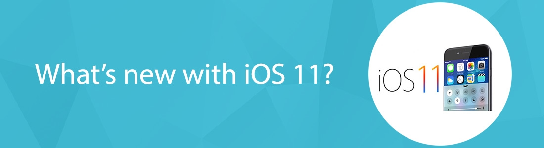What's new with iOS 11?